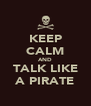 KEEP CALM AND TALK LIKE A PIRATE - Personalised Poster A4 size