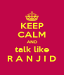 KEEP CALM AND talk like R A N J I D - Personalised Poster A4 size