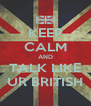 KEEP CALM AND TALK LIKE UR BRITISH - Personalised Poster A4 size