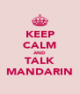 KEEP CALM AND TALK MANDARIN - Personalised Poster A4 size