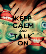 KEEP CALM AND TALK ON - Personalised Poster A4 size
