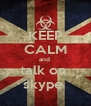 KEEP CALM and  talk on  skype  - Personalised Poster A4 size