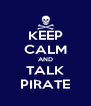 KEEP CALM AND TALK PIRATE - Personalised Poster A4 size