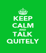 KEEP CALM AND TALK QUITELY - Personalised Poster A4 size