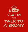 KEEP CALM AND TALK TO A BRONY - Personalised Poster A4 size