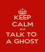 KEEP CALM and TALK TO  A GHOST - Personalised Poster A4 size