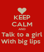 KEEP CALM AND Talk to a girl With big lips  - Personalised Poster A4 size