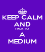 KEEP CALM AND TALK TO  A MEDIUM - Personalised Poster A4 size
