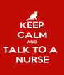 KEEP CALM AND TALK TO A  NURSE - Personalised Poster A4 size