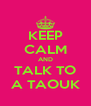KEEP CALM AND TALK TO A TAOUK - Personalised Poster A4 size