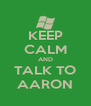 KEEP CALM AND TALK TO AARON - Personalised Poster A4 size