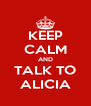 KEEP CALM AND TALK TO ALICIA - Personalised Poster A4 size