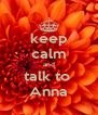 keep calm and talk to  Anna - Personalised Poster A4 size