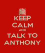 KEEP CALM AND TALK TO ANTHONY - Personalised Poster A4 size