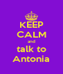 KEEP CALM and talk to Antonia - Personalised Poster A4 size