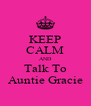 KEEP CALM AND Talk To Auntie Gracie - Personalised Poster A4 size