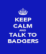 KEEP CALM AND TALK TO BADGERS - Personalised Poster A4 size