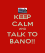KEEP CALM AND TALK TO BANO!! - Personalised Poster A4 size