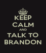 KEEP CALM AND TALK TO BRANDON - Personalised Poster A4 size