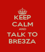 KEEP CALM AND TALK TO BRE3ZA - Personalised Poster A4 size