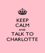 KEEP CALM AND TALK TO CHARLOTTE - Personalised Poster A4 size
