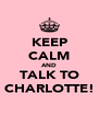 KEEP CALM AND TALK TO CHARLOTTE! - Personalised Poster A4 size