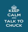 KEEP CALM AND TALK TO CHUCK - Personalised Poster A4 size