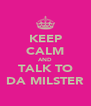 KEEP CALM AND TALK TO DA MILSTER - Personalised Poster A4 size