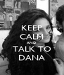 KEEP CALM AND TALK TO DANA - Personalised Poster A4 size