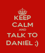 KEEP CALM AND TALK TO DANIEL ;) - Personalised Poster A4 size