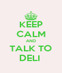 KEEP CALM AND TALK TO DELI  - Personalised Poster A4 size