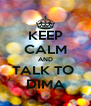 KEEP CALM AND TALK TO  DIMA - Personalised Poster A4 size