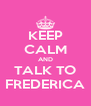 KEEP CALM AND TALK TO FREDERICA - Personalised Poster A4 size