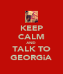KEEP CALM AND TALK TO GEORGiA - Personalised Poster A4 size