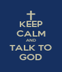 KEEP CALM AND TALK TO GOD - Personalised Poster A4 size