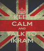 KEEP CALM AND TALK TO IKRAM - Personalised Poster A4 size