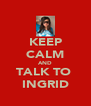KEEP CALM AND TALK TO  INGRID - Personalised Poster A4 size