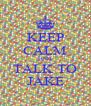 KEEP CALM AND TALK TO JAKE - Personalised Poster A4 size