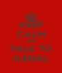 KEEP CALM AND TALK TO JLEGAL - Personalised Poster A4 size