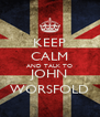 KEEP CALM AND TALK TO JOHN WORSFOLD - Personalised Poster A4 size