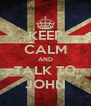 KEEP CALM AND TALK TO JOHN - Personalised Poster A4 size