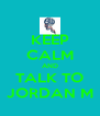 KEEP CALM AND TALK TO JORDAN M - Personalised Poster A4 size