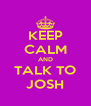 KEEP CALM AND TALK TO JOSH - Personalised Poster A4 size