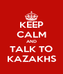 KEEP CALM AND TALK TO KAZAKHS - Personalised Poster A4 size