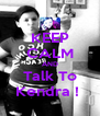 KEEP CALM AND Talk To Kendra !  - Personalised Poster A4 size