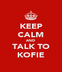 KEEP CALM AND TALK TO KOFIE - Personalised Poster A4 size
