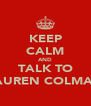 KEEP CALM AND TALK TO LAUREN COLMAN - Personalised Poster A4 size
