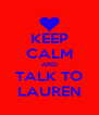 KEEP CALM AND TALK TO LAUREN - Personalised Poster A4 size