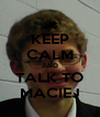 KEEP CALM AND TALK TO MACIEJ - Personalised Poster A4 size