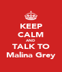 KEEP CALM AND TALK TO Malina Grey - Personalised Poster A4 size